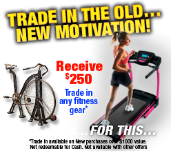 Trade in your old exercise equipment for $250!